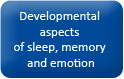 Button_homepage_Developmental aspects of sleep, memory and emotion