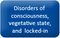 Button_homepage_Disorders of consciousness, vegetative state, and locked-in